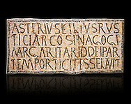"""6th century Inscription of the great hall of the synagogue of Nam-Ham-mam-Lif in the Roman province of Africa Proconsularis, present day Tunisia. The mosaic floor of the vestibule (porticus) was an offering from Asterius son of Rusticus, the Head of the Jewish community who was working in the Naro jewellers trade. The mosaic reads in Latin  """"Asterius, filius Rustici, arcosinagogi, margaritari, (de d(onis) dei partemporticites-selavit"""".  The Bardo National Museum, Tunis Tunisia.  Against a black background.<br /> <br /> The so called synagogue of Naro (Hammam-Lif, Tunisia), discovered in 1883, is a square buil-ding (20 by 20 m), consisting of several rooms and hallways communicating with an inner courtyard. The plan is inspired by traditional domestic architecture of Roman Africa. The room, dedicated to religious ceremonies, was paved with a magnificent mosaic of several figured panels with an iconography highlighting Judaeo-Christian concepts, attesting a proselyte attitude addressing a local Judaic community, who was very active between the late fifth c. and the early sixth century AD."""