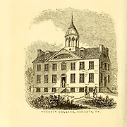 Augusta College, Augusta KYfrom the book ' Historical Sketches Of Kentucky (1847) ' ITS HISTORY, ANTIQUITIES, AND NATURAL CURIOSITIES, GEOGRAPHICAL, STATISTICAL, AND GEOLOGICAL DESCRIPTIONS. WITH ANECDOTES OF PIONEER LIFE By Lewis Collins. Published by Lewis Collins, Maysville, KY. and J. A. & U. P. James Cincinnati. in 1847