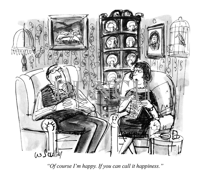 """""""Of course I'm happy. If you can call it happiness."""""""