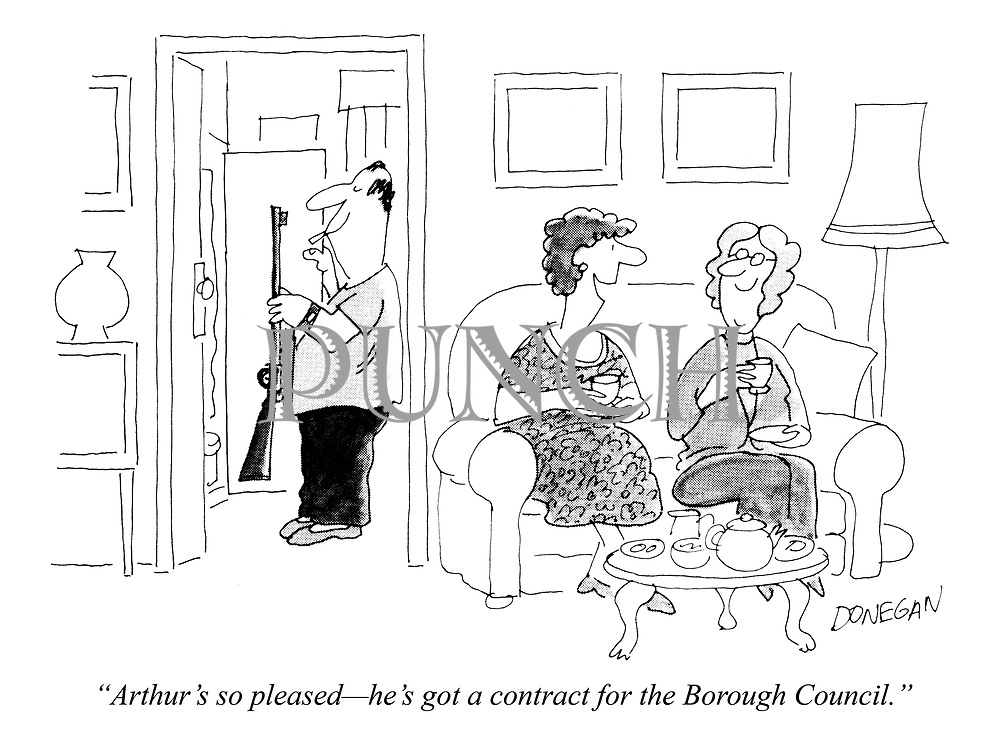 """""""Arthur's so pleased - """"he's got a contract for the Borough Council."""""""