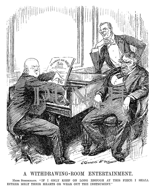 """A Withdrawing-room Entertainment. Herr Stresemann. """"If I only keep on long enough at this piece I shall either melt their hearts or wear out the instrument."""" (cartoon showing a less than amused Aristide Briand and Austen Chamberlain listening as Germany's Gustav Stresemann plays The Watch On The Rhine on the Locarno piano during the InterWar era)"""