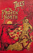 Tales of the Frozen North - history of Polar exploration, by Captain Willian Wharton, New York, 1894.