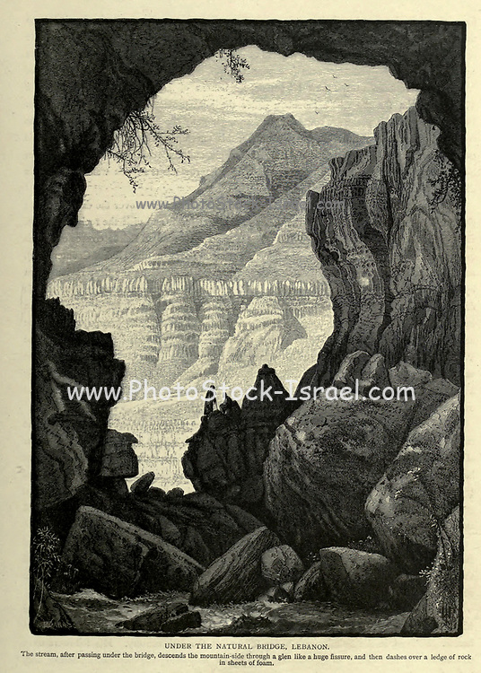 Wood engraving Under the Natural Bridge, Lebanon from 'Picturesque Palestine, Sinai and Egypt' by Wilson, Charles William, Sir, 1836-1905; Lane-Poole, Stanley, 1854-1931 Volume 3. Published in by J. S. Virtue and Co 1883