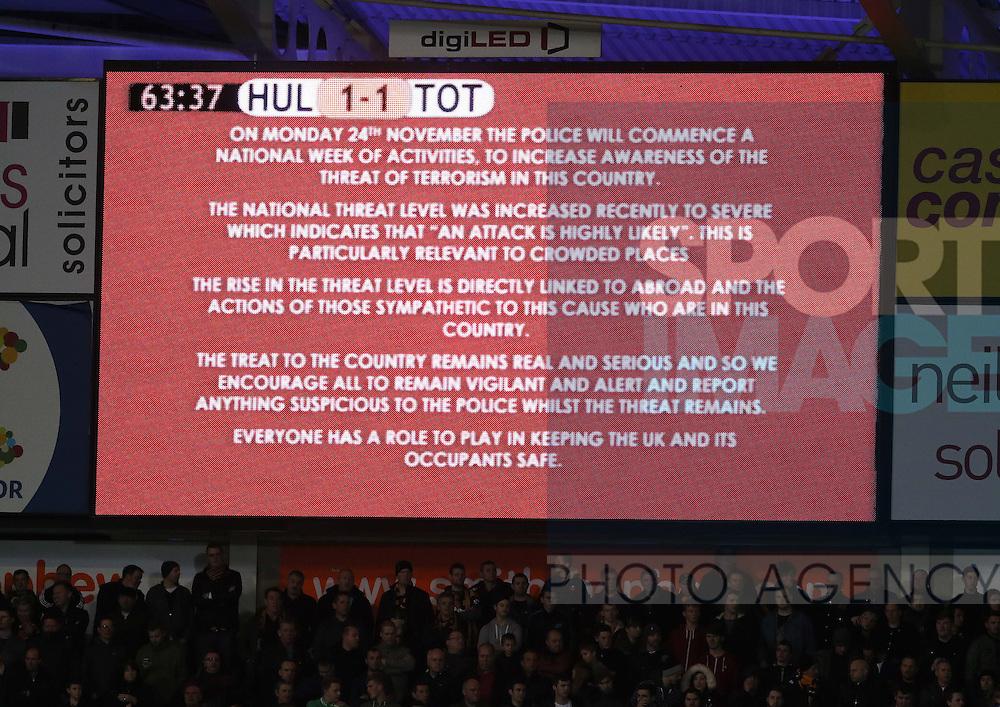 An anti terrorist message flashed up on the screen at the KC Stadium - Barclays Premier League - Hull City vs Tottenham - Kingston Communications  Stadium - Hull - England - 23rd November 2014  - Picture Simon Bellis/Sportimage
