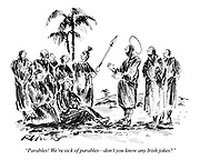 """""""Parables! We're sick of parables - don't you know any Irish jokes?"""""""