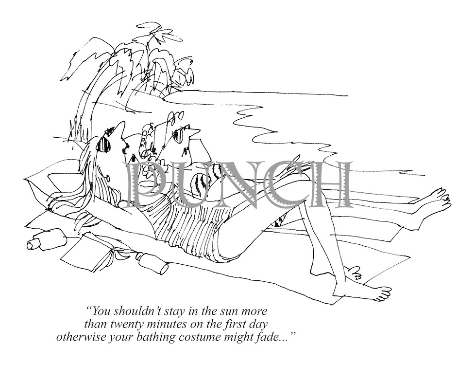"""You shouldn't stay in the sun more than twenty minutes on the first day otherwise your bathing costume might fade..."""