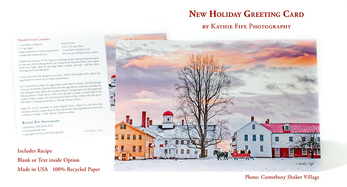 To Order Please visit my new site at:<br /> https://kathie-fife.square.site/<br /> <br /> <br /> New Holiday Greeting Card. Image is of a horse wagon ride through Canterbury Shaker Village. <br /> <br /> On the back of the card is a recipe for Thumb Print Cookies. <br /> <br /> Inside text: <br /> The gift of love, <br /> the gift of peace, <br /> the gift of happiness... <br /> May all these be yours. <br /> May the Spirit of the Season be with you throughout the New Year.<br /> <br /> Made in the USA 100% FSC Recycled Paper. Acid Free. Cards are heavy card stock. <br /> <br /> Size: 8x5.5<br /> <br /> Also Available Blank inside. When you place your order I will contact you to confirm if you would like the blank or text cards.