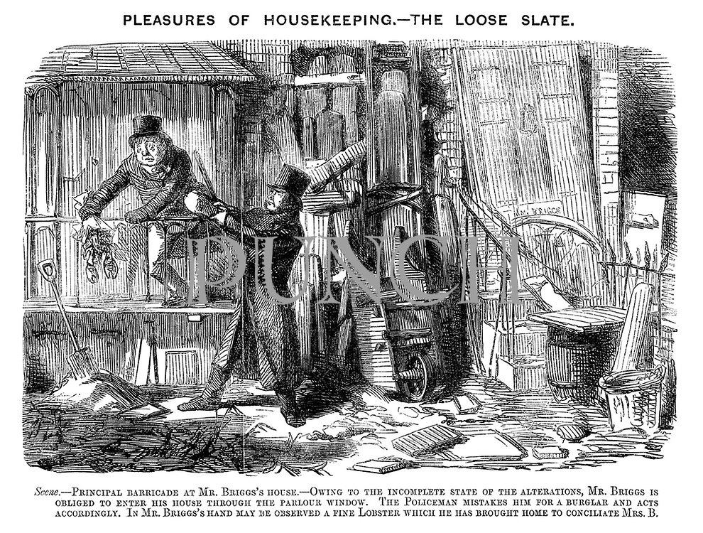 Pleasures of Housekeeping.- The Loose Slate. Scene.- Principal barricade at Mr. Briggs's house.- Owing to the incomplete state of the alterations, Mr. Briggs is obliged to enter his house through the parlour window. The Policeman mistakes him for a burglar and acts accordingly. In Mr. Briggs's hand may be observed a fine Lobster which he has bought home to conciliate Mrs. B.