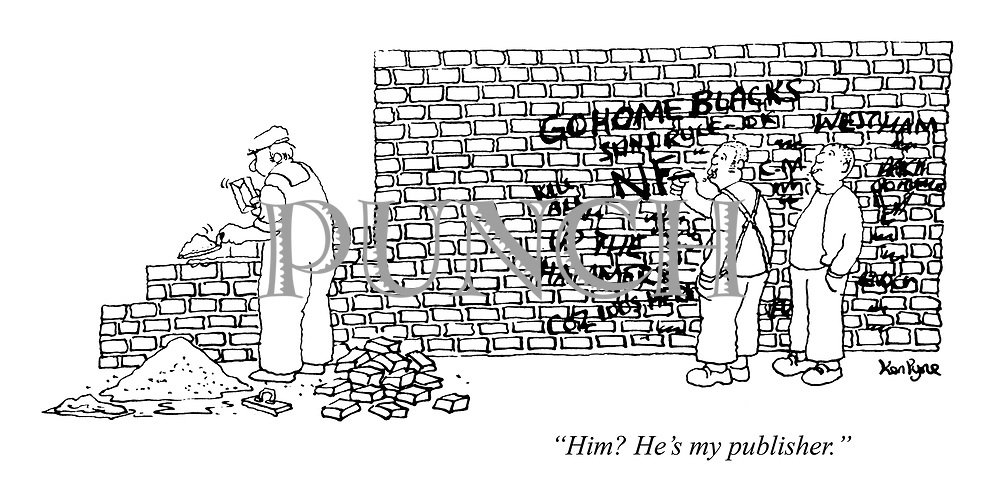 """Him? He's my publisher."" (two racist look at a third man building a brick wall that they are writing grafitti on)"