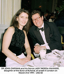 DR JOHN CHIPMAN and his fiance LADY THERESA MANNERS, daughter of the Duke of Rutland, at a ball in London on March 21st 1997.LXG 84