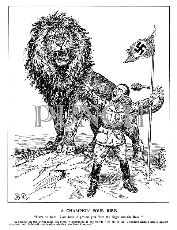 "A Champion Pour Rire. ""Have no fear! I am here to protect you from the Eagle and the Bear!"" [A speaker on the Berlin radio has recently announced to the world: ""We are in fact defending Britain herself against American and Bolshevik domination whether she likes it or not.""] (The British Lion roars at a terrified Goebbels as he stands infront of a Nazi flag)"