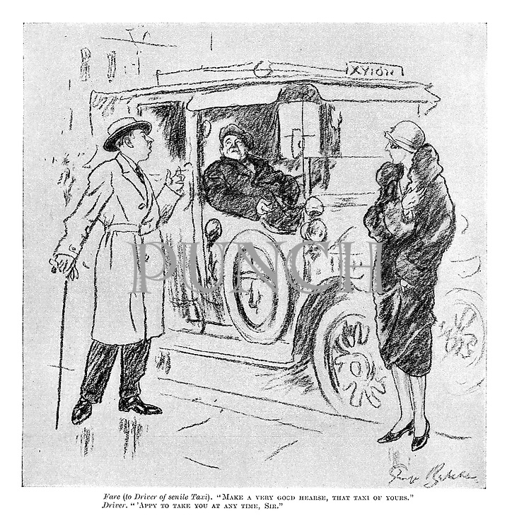 "Fare (to driver of senile taxi). ""Make a very good hearse, that taxi of yours."" Drver. ""Apply to take you at any time, sir."""