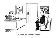 """""""He wants to know how long is 'Not long'."""""""