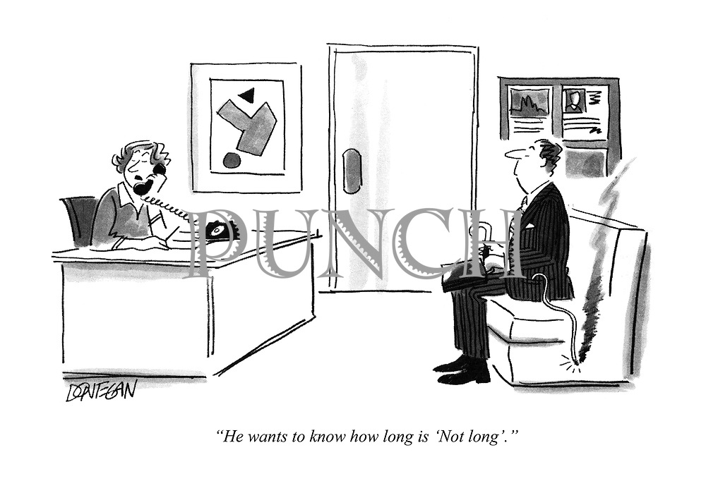 """He wants to know how long is 'Not long'."""
