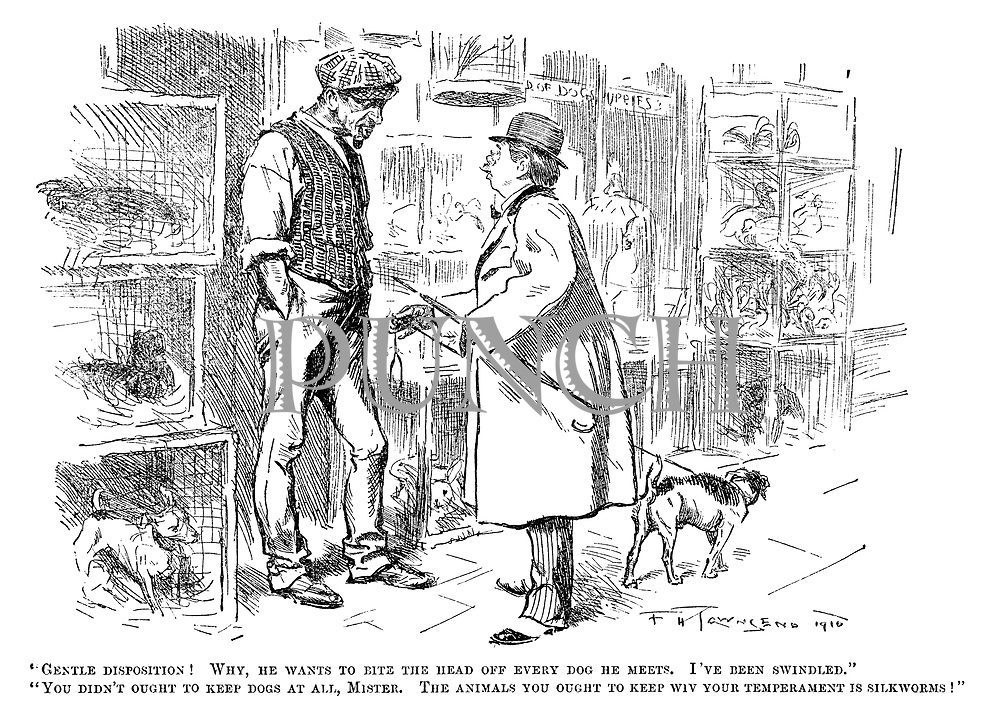 """Gentle disposition! Why, he wants to bite the head off every dog he meets. I've been swindled."" ""You didn't ought to keep dogs at all, mister. The animals you ought to keep wiv your temperament is silkworms!"""