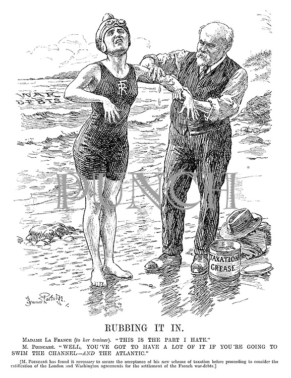 """Rubbing It In. Madame La France (to her trainer). """"This is the part I hate."""" M Poincare. """"Well, you've got to have a lot of it if you're going to swim the Channel - AND the Atlantic."""" [M Poincare has found it necessary to secure the acceptance of his new scheme of taxation before proceeding to consider the ratification of the London and Washington agreements for the settlement of the French war-debt.]"""