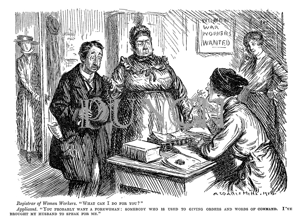 """Registrar of women workers. """"What can I do for you?"""" Applicant. """"You probably want a forewoman: Somebody who is used to giving orders and words of command. I've brought my husband to speak for me."""""""