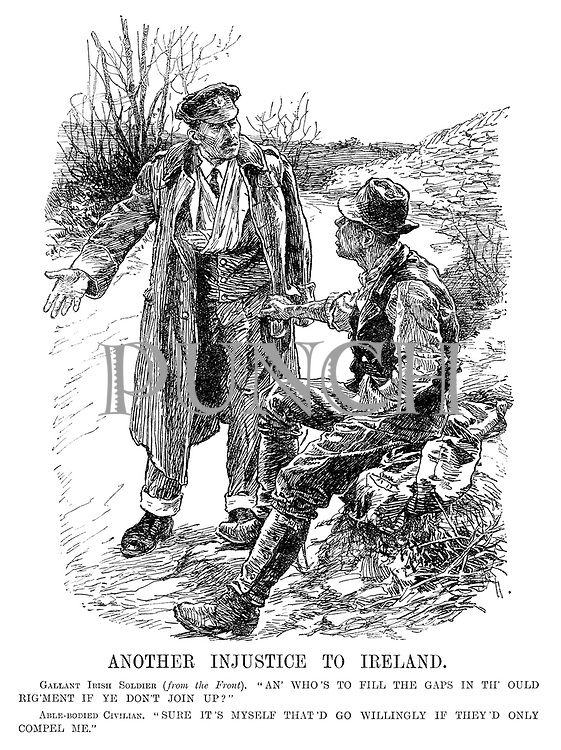 """Another Injustice to Ireland. Gallant Irish soldier (from the front). """"An' who's to fill the gaps in th' ould rig'ment if ye don't join up?"""" Able-bodied Civilian. """"Sure it's myself that'd go willingly if they'd only compel me."""""""