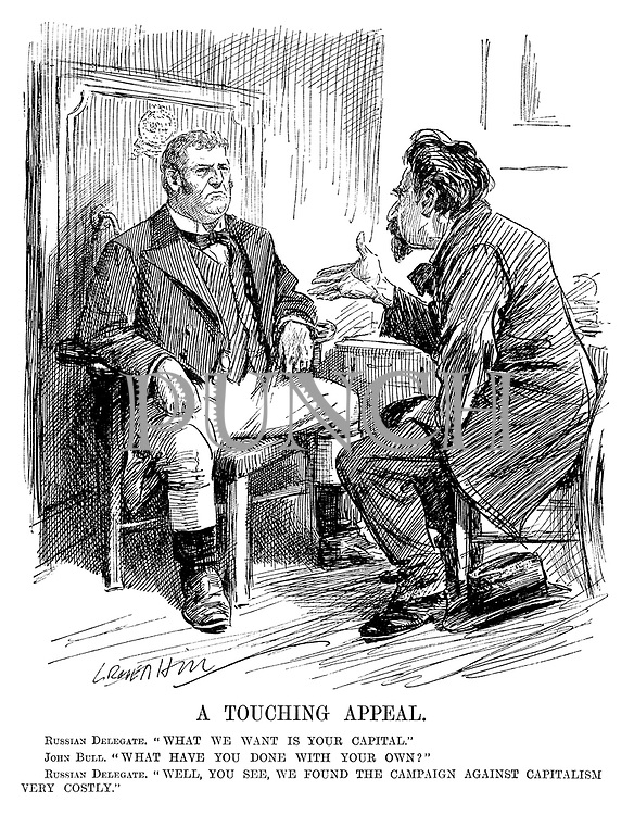 """A Touching Appeal. Russian Delegate. """"What we want is your capital."""" John Bull. """"What have you done with your own?"""" Russian Delegate. """"Well, you see, we found the campaign against capitalism very costly."""" (cartoon showing Russia requesting a loan from Britain during the InterWar era)"""