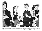 'I fancy myself to be a writer. What do you fancy yourself to be?'