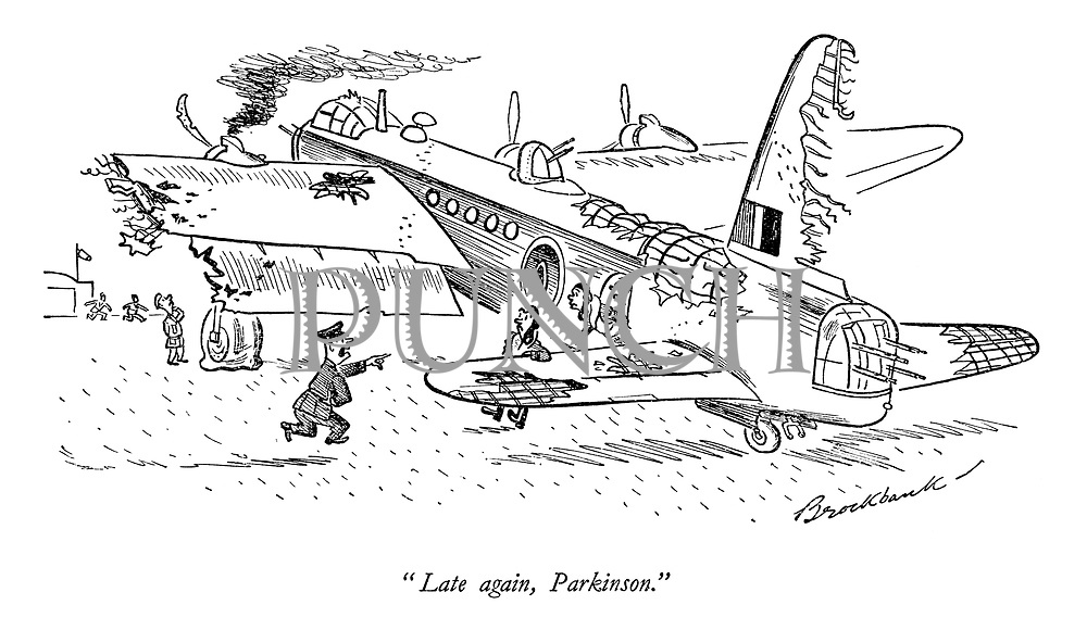 """Late again, Parkinson."""