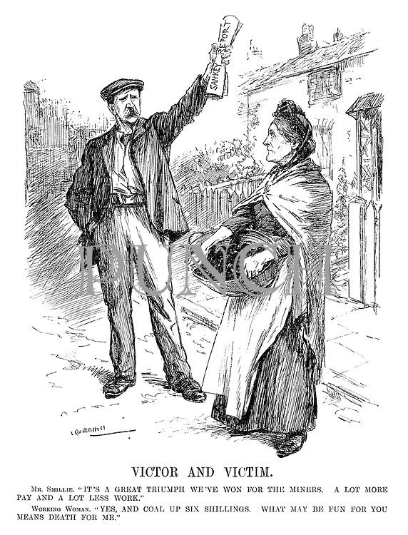 "Victor and Victim. Mr Smillie. ""It's a great triumph we've won for the miners. A lot more pay and a lot less work."" Working woman. ""Yes, and coal up six shillings. What may be fun for you means death for me."" (Robert Smillie holds up the Sankey Report as he speaks to an old woman in a village scene after WW1)"