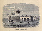 Entrance to El Oued Souf From the Book ' Great Sahara: wanderings south of the Atlas Mountains. ' by Tristram, H. B. (Henry Baker),  Published by J. Murray in London in 1860