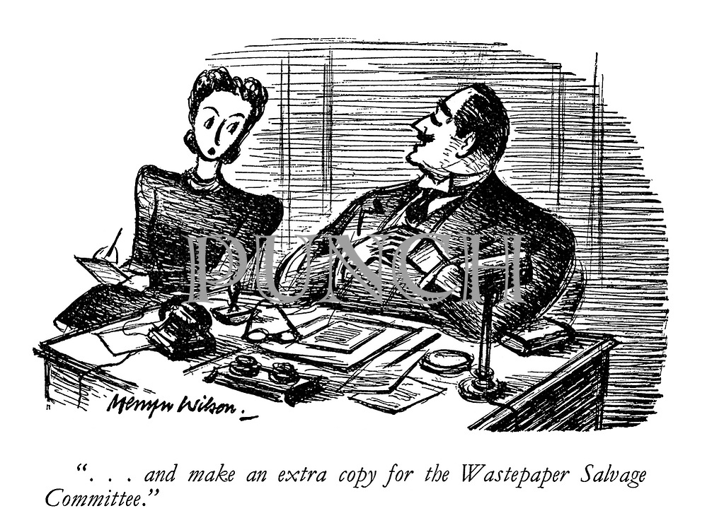 """"""" ... and make an extra copy for the Wastepaper Salvage Committee."""""""