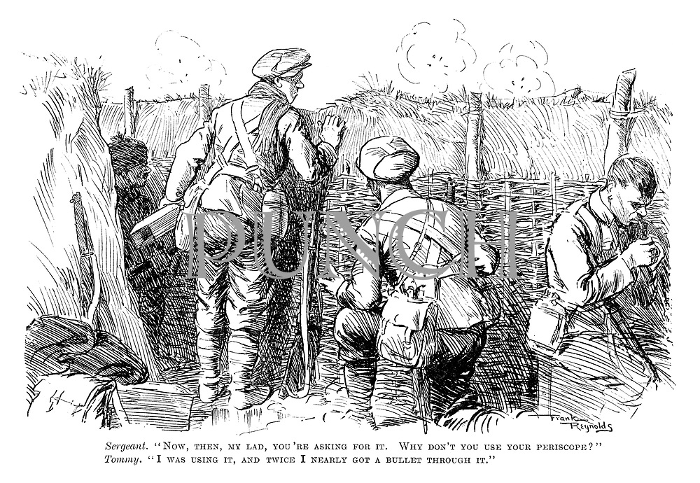 """Sergeant. """"Now, then, my lad, you're asking for it. Why don't you use your periscope?"""" Tommy. """"I was using it, and twice I nearly got a bullet through it."""""""