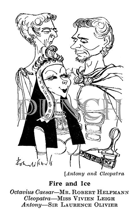 (Antony and Cleopatra) Fire and Ice. Octavius Caesar - Mr Robert Helpmann. Cleopatra - Miss Vivien Leigh. Antony - Sir Laurence Olivier.
