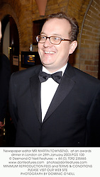 Newspaper editor MR MARTIN TOWNSEND,  at an awards dinner in London on 28th January 2003.PGS 100