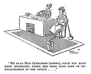 """""""My dear Miss Jenkinson (comma), since you have been indisposed there has been some sort of re-organization in the office..."""""""