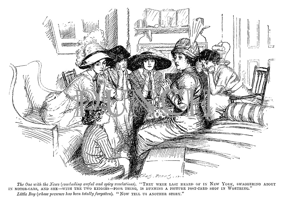 """The one with the news (concluding awful and spicy revelations). """"They were last heard of in New York, swaggering about in motor-cars, and she — with the two kiddies — poor thing, is running a picture post-card shop in Worthing."""" Little boy (whose presence has been totally forgotten). """"Now tell us another story."""""""