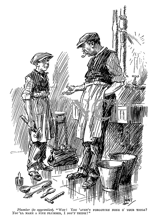 "Plumber (to apprentice). ""Wot! You 'aven't forgotten none o' your tools? You'll make a fine plumber, I don't think!"""