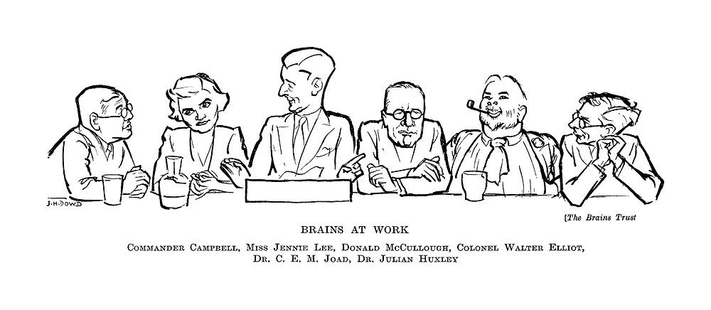 The Brains Trust: Brains at Work. Commander Campbell, Miss Jennie Lee, Donald McCullough, Colonel Walter Elliot, Dr CEM Joad, Dr Julian Huxley