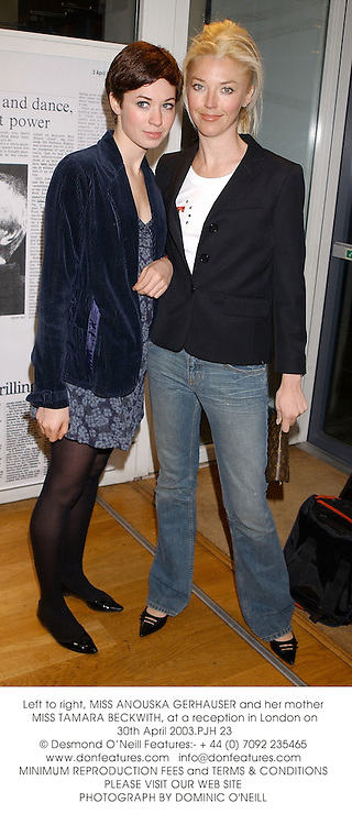 Left to right, MISS ANOUSKA GERHAUSER and her mother MISS TAMARA BECKWITH, at a reception in London on 30th April 2003.PJH 23
