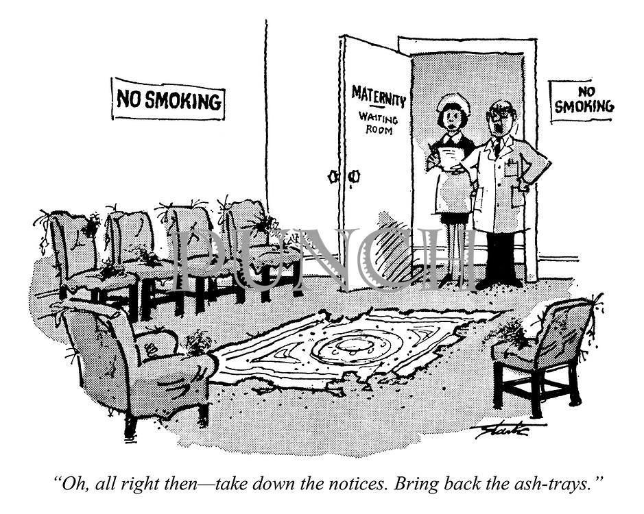 """""""Oh, all right then — take down the notices. Bring back the ash-trays."""""""