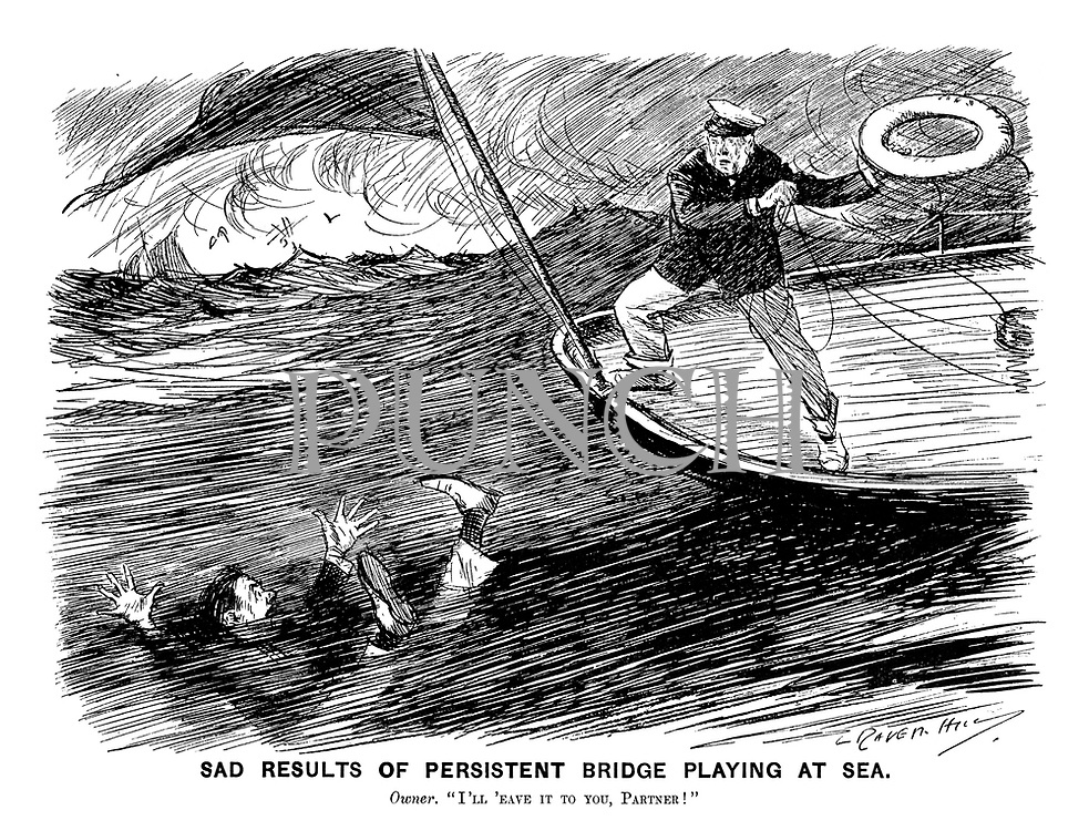 """Sad Results of Persistent Bridge Playing at Sea. Owner. """"I'll 'eave it to you, Partner!"""""""