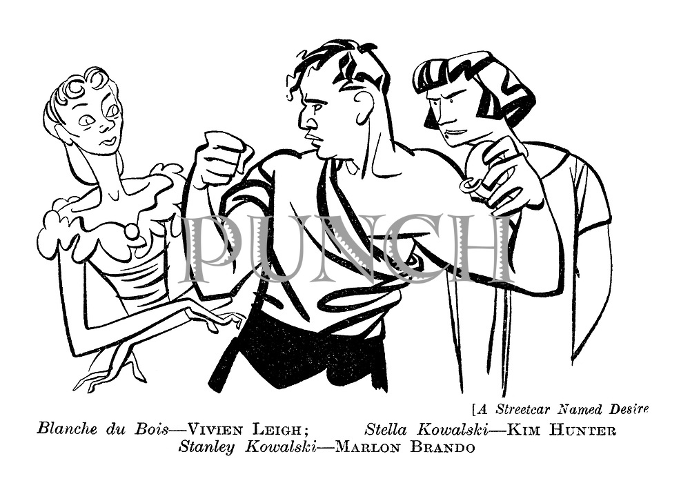 A Streetcar Named Desire : Blanche du Bois - Vivien Leigh; Stella Kowalski - Kim Hunter. Stanley Kowalski - Marlon Brando.