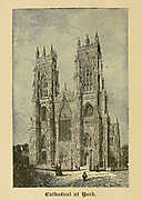 Cathedral at York, England From ' The pictorial Catholic library ' containing seven volumes in one: History of the Blessed Virgin -- The dove of the tabernacle -- Catholic history -- Apparition of the Blessed Virgin -- A chronological index -- Pastoral letters of the Third Plenary. Council -- A chaplet of verses -- Catholic hymns  Published in New York by Murphy & McCarthy in 1887