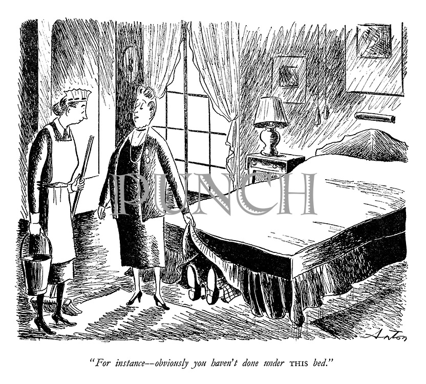 """""""For instance - obviously you haven't done under this bed."""""""
