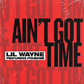January 21, 2021 (Worldwide): Lil Wayne ' Aint Got Time' Ft. Fousheelive Single Release