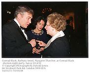 Conrad Black, Barbara Amiel, Margaret Thatcher. 10.4.97.Conrad Black election night  party, Savoy Hotel London.<br />© Copyright Photograph by Dafydd Jones<br />66 Stockwell Park Rd. London SW9 0DA<br />Tel 0171 733 0108