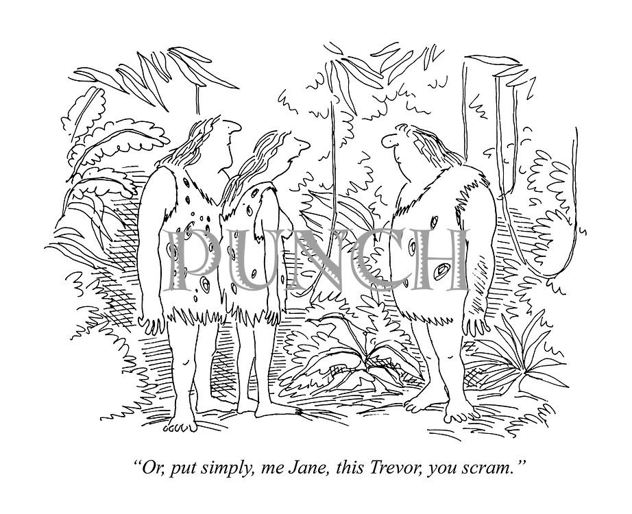 """""""Or, put simply, me Jane, this Trevor, you scram."""""""