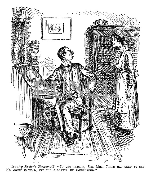 """Country doctor's housemaid. """"If you please, sir, Mrs Jones has sent to say Mr Jones is dead, and she's bearin' up wonderful."""""""