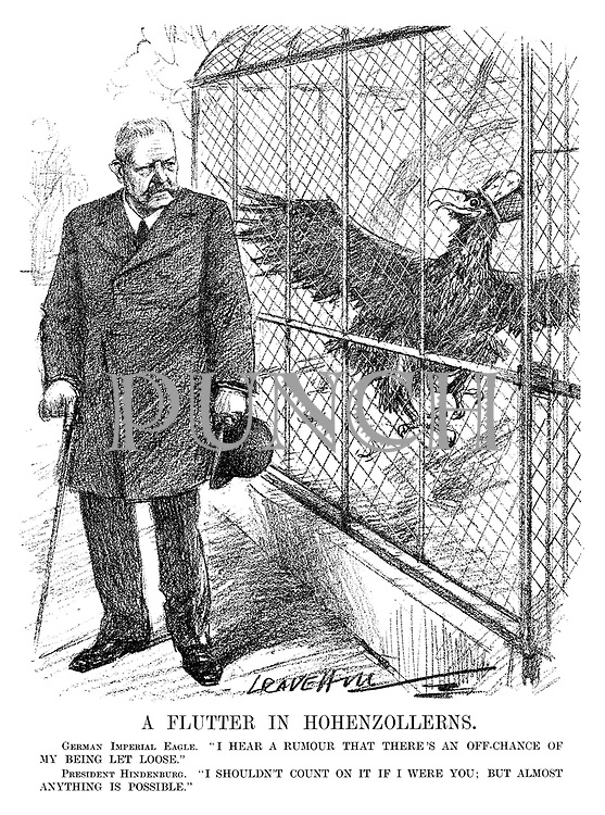 """A Flutter in Hohenzollerns. German Imperial Eagle. """"I hear a rumour that there's an off-chance of my being let loose."""" President Hindenburg. """"I shouldn't count on it if I were you; but almost anything is possible."""" (an Interwar cartoon shows a hopeful caged German Imperial Eagle as Hindenburg watches from outside)"""