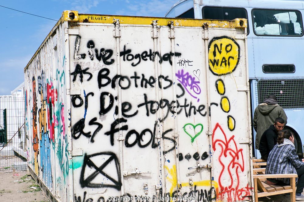 """""""Live together as brothers, or die together as fools...""""  The Calais Jungle"""