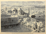 The Pool of Hezekiah and the Church of the Holy Sepulchre, Jerusalem From the book 'Those holy fields : Palestine, illustrated by pen and pencil' by Manning, Samuel, 1822-1881; Religious Tract Society (Great Britain) Published in 1874