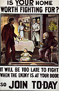 Is your home worth fighting for? It will be too late to fight when the enemy is at your door, so join to-day.  Poster showing a family at home, surprised by German soldiers bearing bayonets.  chromolithograph 1915