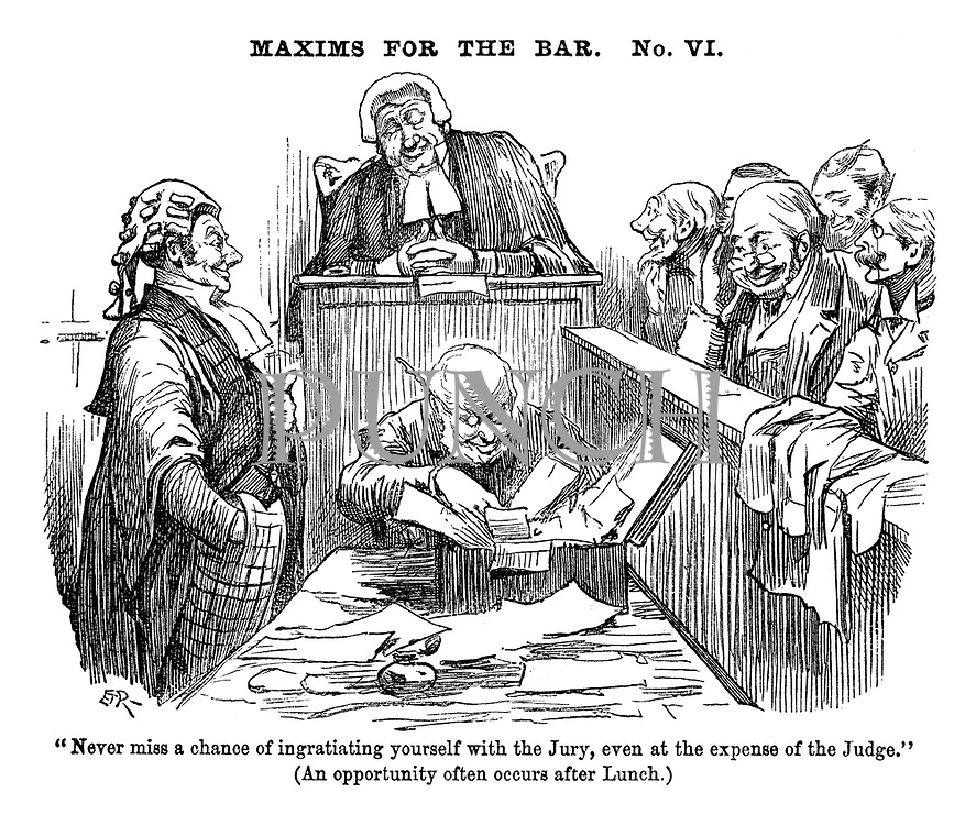 "Maxims for the Bar. No. VI. ""Never miss a chance of ingratiating yourself with the Jury, even at the expense of the Judge."" (An opportunity often occurs after lunch)"